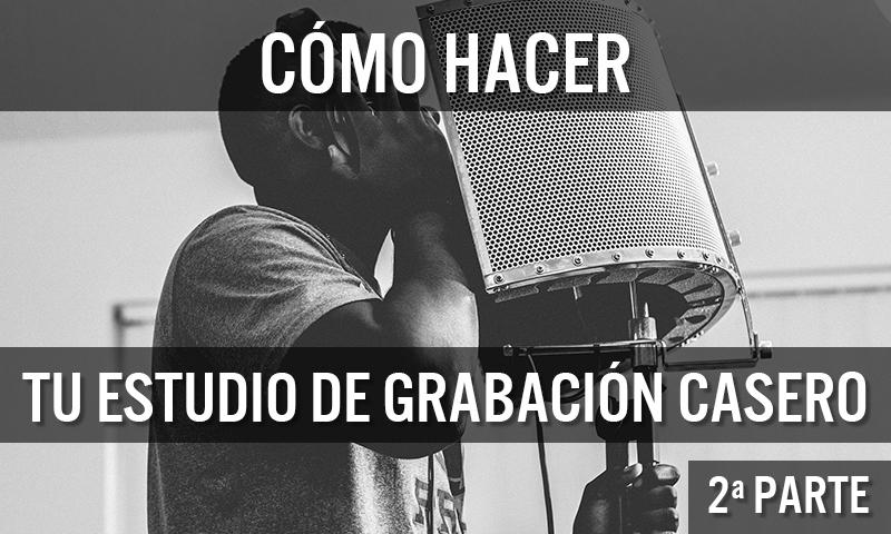 cómo hacer tu estudio de grabación casero (2) DES