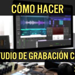 cómo hacer tu estudio de grabación casero DES