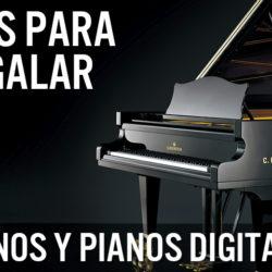 Ideas para regalar: Pianos y Pianos digitales